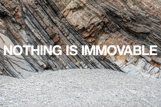 NOTHING IS immovable